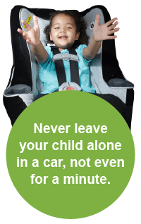Never leave your child alone in a car, not even for a minute